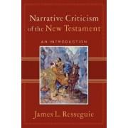 Narrative Criticism of the New Testament by James L. Resseguie