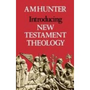 Introducing New Testament Theology by A. M. Hunter