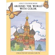 Adult Coloring Book: Around the World with Color by Edan Curtis
