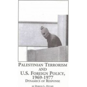 Palestinian Terrorism and U.S. Foreign Policy 1969-1977 by Derrick L Hulme