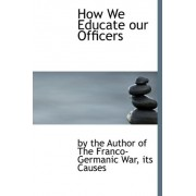 How We Educate Our Officers by I The Author of the Franco-Germanic War