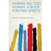 Human, All Too Human by Nietzsche Friedrich Wilhelm