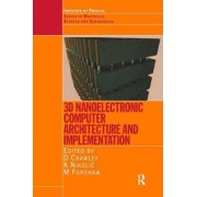 3D Nanoelectronic Computer Architecture and Implementation by D. Crawley