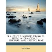 Biblioteca de Autores Espanoles, Desde La Formacion del Lenguaje Hasta Nuestros Dias Volume 63 by Anonymous