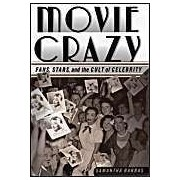 Movie Crazy: Stars, Fans And The Cult Of Celebrity