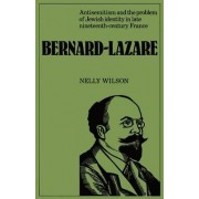 Bernard-Lazare: Antisemitism and the Problems of Jewish Identity in Late Nineteenth-Century France by Nelly Wilson