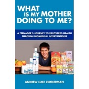 What Is My Mother Doing to Me? by Andrew Luke Zimmerman