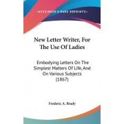 New Letter Writer, For The Use Of Ladies by A Brady Frederic a Brady
