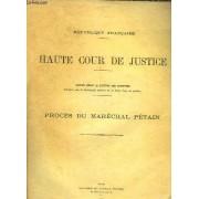 Haute Cour De Justice. Procès Du Maréchal Pétain. Compte Rendu In Extenso Des Audiences, Transmis Par Le Secrétariat Général De La Haute Cour De Justice