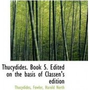 Thucydides. Book 5. Edited on the Basis of Classen's Edition by Thucydides
