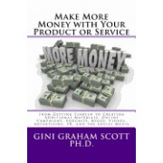 Make More Money with Your Product or Service: From Getting Started to Creating Additional Materials, Online Campaigns, Podcasts, Blogs, Videos, Advert