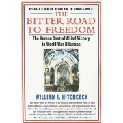 The Bitter Road to Freedom by MR William I Hitchcock