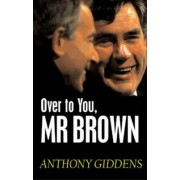 Over to You, Mr Brown by Anthony Giddens