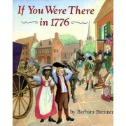 If You Were There in 1776 by Barbara Brenner