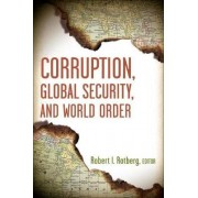 Corruption, Global Security, and World Order by Robert I. Rotberg