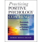 Practicing Positive Psychology Coaching by Robert Biswas-Diener