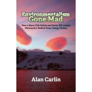 Environmentalism Gone Mad by Alan Carlin