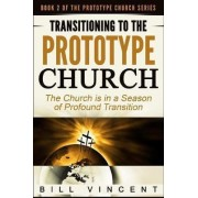 Transitioning to the Prototype Church by Bill Vincent