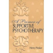 A Primer of Supportive Psychotherapy by Henry Pinsker