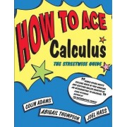 How to Ace Calculus by Colin C. Adams