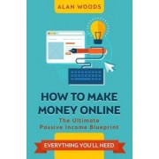 How to Make Money Online by Alan Woods