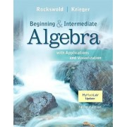 Beginning and Intermediate Algebra with Applications & Visualization by Gary K. Rockswold
