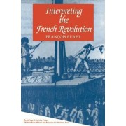 Interpreting the French Revolution by Francois Furet