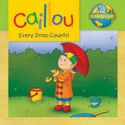 Caillou: Every Drop Counts by Sarah Margaret Johanson