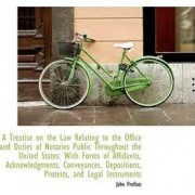 A Treatise on the Law Relating to the Office and Duties of Notaries Public Throughout the United Sta by John Proffatt