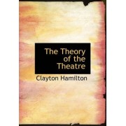 The Theory of the Theatre by Clayton Hamilton