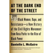 At the Dark End of the Street: Black Women, Rape, and Resistance--A New History of the Civil Rights Movement from Rosa Parks to the Rise of Black Pow, Paperback