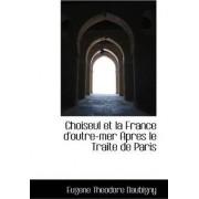 Choiseul Et La France D'Outre-Mer Apres Le Traite de Paris by Eugene Theodore Daubigny
