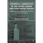 Historical Narratives in the Soviet Union and Post-Soviet Russia by Thomas Sherlock