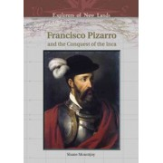 Francisco Pizarro and the Conquest of the Inca by Shane Mountjoy