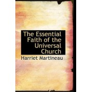 The Essential Faith of the Universal Church by Harriet Martineau