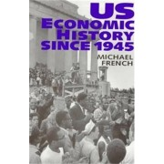Economic and Social History of the US Since 1945 by Michael French