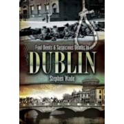 Foul Deeds and Suspicious Deaths in Dublin by Stephen Wade