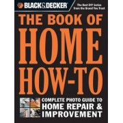 Black & Decker the Book of Home How-to by Editors of Cool Springs Press