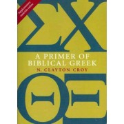A Primer of Biblical Greek by N Clayton Croy