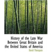 History of the Late War Between Great Britain and the United States of America by Professor David Thompson