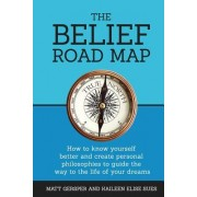 The Belief Road Map (B+w): How to Know Yourself Better and Create Personal Philosophies to Guide the Way to the Life of Your Dreams
