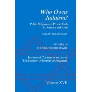 Studies in Contemporary Jewry: Volume XVII: Who owns Judaism? Public Religion and Private Faith in America and Israel by Eli Lederhendler