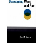 Overcoming Worry and Fear by Paul A. Hauck
