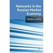 Networks in the Russian Market Economy by Marrku Lonkila