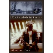 I Got Somebody In Staunton: Stories by William Henry Lewis