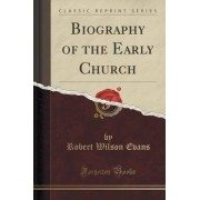 Biography of the Early Church (Classic Reprint) by Robert Wilson Evans