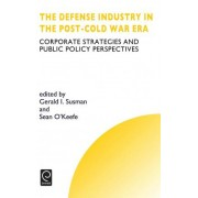 The Defense Industry in the Post-cold War Era by G.I. Susman