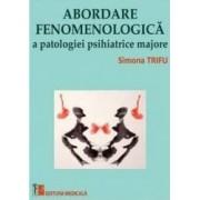 Abordare fenomenologica a patologiei psihiatrice majore - Simona Trifu coordonator