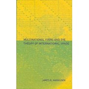Multinational Firms and the Theory of International Trade by James R. Markusen