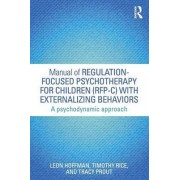 Manual of Regulation-Focused Psychotherapy for Children (RFP-C) with Externalizing Behaviors by Leon Hoffman